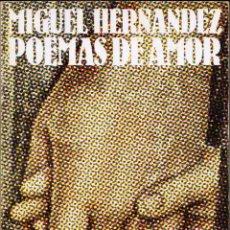 Libros de segunda mano: MIGUEL HERNÁNDEZ: POEMAS DE AMOR (ESTUDIO PREVIO, SELECCIÓN Y NOTAS DE LEOPOLDO DE LUIS). Lote 47361911