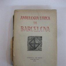 Libros de segunda mano: ANTOLOGIA LIRICA DE BARCELONA.TORELL DE REUS 1950.. Lote 47451817