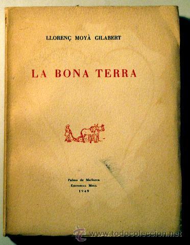 LA BUENA TIERRA - MOYA GILABERT, LORENZO - MUELLE 1949 - 1ª ED.  - EN PAPEL DE HILO (Libros de Segunda Mano (posteriores a 1936) - Literatura - Poesía)