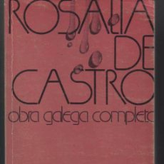 Libros de segunda mano: ROSALIA DE CASTRO. OBRA GALEGA COMPLETA. NOTAS DE X. ALONSO MONTERO. AKAL EDITOR. Lote 48546560