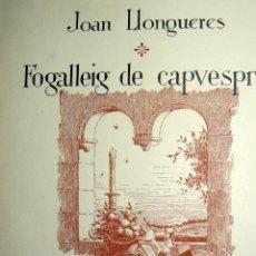 Libros de segunda mano: JOAN LLONGUERES FOGALLEIG DE CAPVESPRE BARCELONA 1950 BIBLIOFILIA EXEMPLAR DEDICAT . Lote 48576101