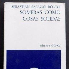 Libros de segunda mano: SOMBRAS COMO COSAS SÓLIDAS Y OTROS POEMAS - SEBASTIÁN SALAZAR BONDY - COL. OCNOS 1974 . Lote 48720824