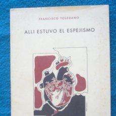 Libros de segunda mano: FRANCISCO TOLEDANO: - ALLI ESTUVO EL ESPEJISMO - (POESIA) (BARCELONA, 1980). Lote 49125686