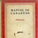 Libros de segunda mano: MANUEL DE CABANYES : POESÍA (YUNQUE, 1940). Lote 49214006