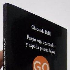 Libros de segunda mano: FUEGO SOY, APARTADO Y ESPADA PUESTA LEJOS - GIOCONDA BELLI (VISOR, 2007, 1ª EDICIÓN). Lote 49919026