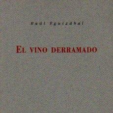 Libros de segunda mano: EL VINO DERRAMADO - RAÚL EGUIZÁBAL. PREMIO RAFAEL ALBERTI. UNICAJA AÑO 1996. ED. RENACIMIENTO. Lote 49939731