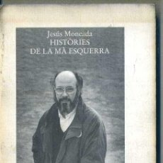 Libros de segunda mano: JESUS MONCADA : HISTÒRIES DE LA MÁ ESQUERRA (LA MAGRANA, 1995) . Lote 49979314