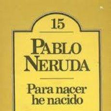 Libros de segunda mano: PARA HABER NACIDO,PABLO NERUDA. Lote 49998965
