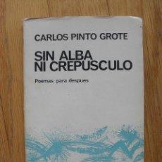 Libros de segunda mano: SIN ALBA NI CREPUSCULO, POEMAS PARA DESPUES CARLOS PINTO GROTE, COLECCION EL BARDO. Lote 50317791