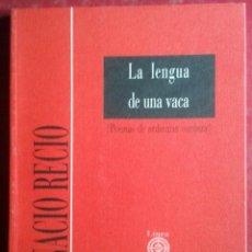 Libros de segunda mano: IGNACIO RECIO . LA LENGUA DE UNA VACA (POEMAS DE ORDINARIA CORDURA). Lote 50382315