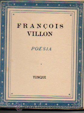 FRANÇOIS VILLON. POESÍA. SELECCIÓN Y TRADUCCIÓN DE MARÍA HÉCTOR. EDITORIAL YUNQUE. 1940 (Libros de Segunda Mano (posteriores a 1936) - Literatura - Poesía)