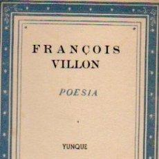 Libros de segunda mano: FRANÇOIS VILLON. POESÍA. SELECCIÓN Y TRADUCCIÓN DE MARÍA HÉCTOR. EDITORIAL YUNQUE. 1940. Lote 50413146