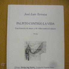 Libros de segunda mano: PALPITO CONTIGO LA VIDA - - AUTOR: JOSÉ LUIS, TERRAZA JUSTES. Lote 50556854