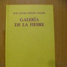 Libros de segunda mano: GALERIA DE LA FIEBRE – LUIS ANGEL LOBATO VALDES - COMO NUEVO. Lote 50561361