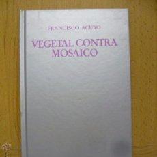Libros de segunda mano: VEGETAL CONTRA MOSAICO - FRANCISCO ACUYO - COMO NUEVO. Lote 50563525