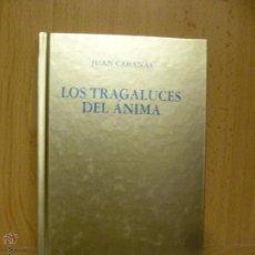 Libros de segunda mano: LOS TRAGALUCES DEL ANIMA - JUAN CABANAS - COMO NUEVO. Lote 50563583