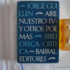 Libros de segunda mano: JORGE GUILLEN. AIRE NUESTRO IV Y OTROS POEMAS.BIBLIOTECA CRITICA BARRAL 1979.1A ED. Lote 50672901