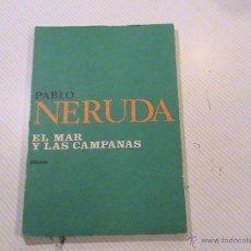 Libros de segunda mano: PABLO NERUDA. EL MAR Y LAS CAMPANAS. . Lote 50693690