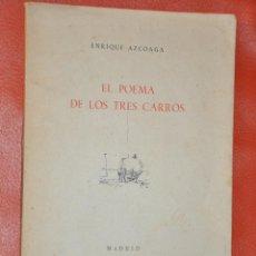 Libros de segunda mano: EL POEMA DE LOS TRES CARROS DE ENRIQUE AZCOAGA MADRID 1947 CON DEDICATORIA. Lote 50771615