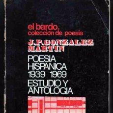 Libros de segunda mano: POESIA HISPÁNICA 1939 1969. J. P. GONZÁLEZ MARTÍN. EL BARDO, BARCELONA. Lote 51092371