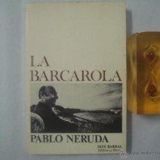 Libros de segunda mano: PABLO NERUDA. LA BARCAROLA. EDITORIAL SEIX BARRAL 1977. Lote 51509310