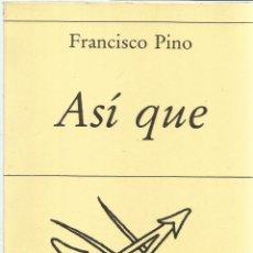 Libros de segunda mano: ASÍ QUE. FRANCISCO PINO. POESÍA HIPERIÓN. MADRID. 1987. Lote 52624867