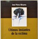 Libros de segunda mano: ÚLTIMOS INSTANTES DE LA VÍCTIMA, JOSÉ PÉREZ OLIVARES. AÑO EDICIÓN 2001, POESÍA, JUAN GIL-ALBERT.. Lote 52812263
