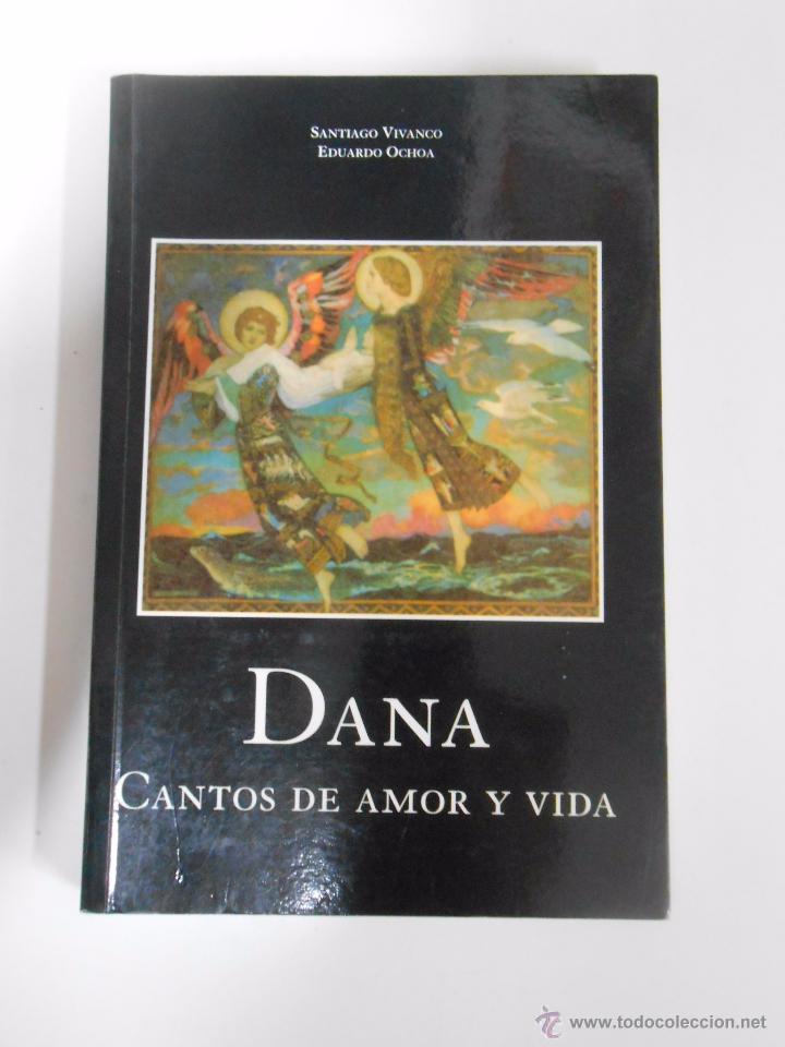 DANA. CANTOS DE AMOR Y VIDA. SANTIAGO VIVANCO. EDUARDO OCHOA. TDK168 (Libros de Segunda Mano (posteriores a 1936) - Literatura - Poesía)