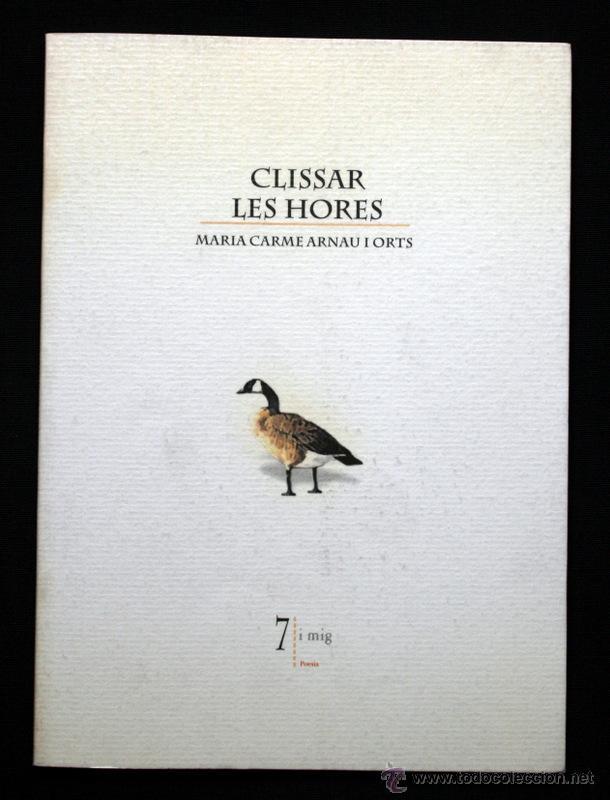 CLISSAR LES HORES - ARNAU I ORTS, MARIA CARME - 7 I MIG EDITORIAL (Libros de Segunda Mano (posteriores a 1936) - Literatura - Poesía)