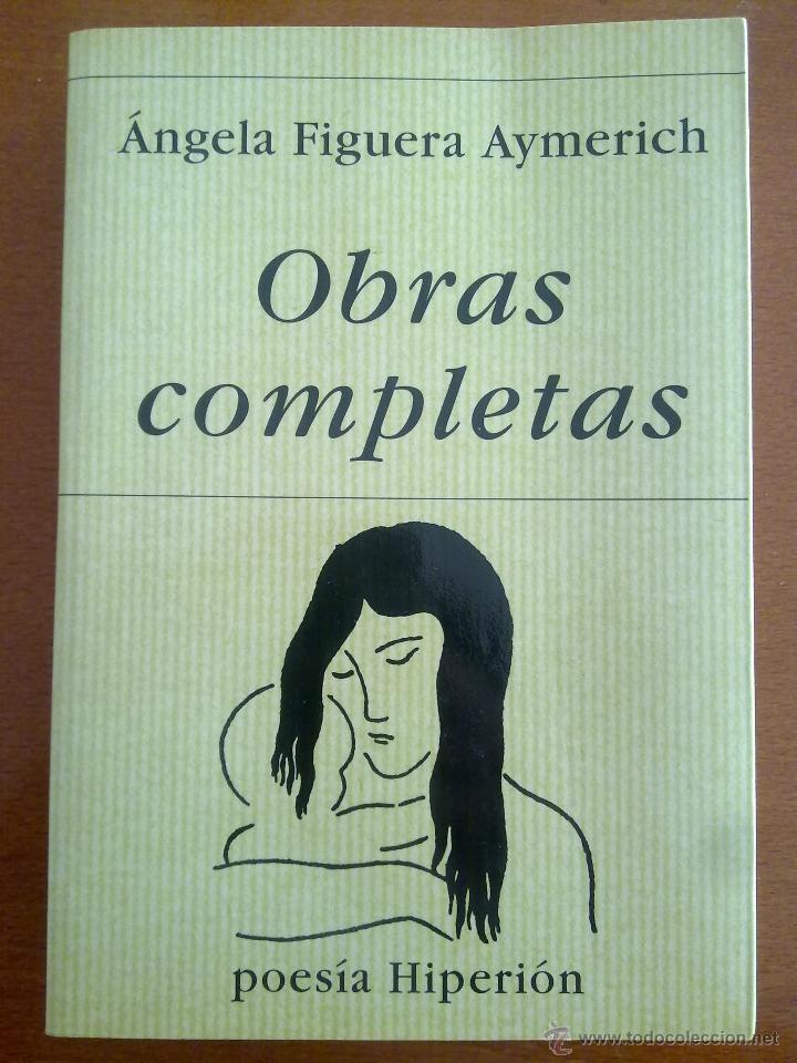 OBRAS COMPLETAS, ÁNGELA FIGUERA AYMERICH (Libros de Segunda Mano (posteriores a 1936) - Literatura - Poesía)