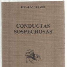 Libros de segunda mano: CONDUCTAS SOSPECHOSAS. EDUARDO ERRASTI.. TIRADO NUMERADA Y CON AUTÓGRAFO. 1991. Lote 53117654