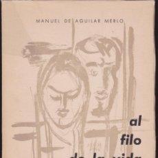 Libros de segunda mano: AL FILO DE LA VIDA ·· MANUEL DE AGUILAR MERLO ·· EDITORIAL MANZANARES ·· COLECCIÓN POESIA NUEVA. Lote 53178416