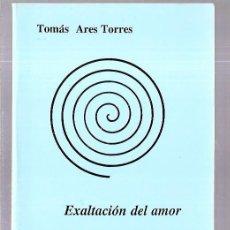 Libros de segunda mano: EXALTACIÓN DEL AMOR. TOMÁS ARES TORRES. EDICIONES CARDEÑOSO. 1ª EDICIÓN. 1994. VIGO. 75 PAGS.. Lote 53253801