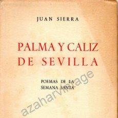 Libros de segunda mano: PALMA Y CALIZ DE SEVILLA-POEMAS DE SEMANA SANTA-JUAN SIERRA-MADRID 1944-AFRODISIO AGUADO-1ª EDICION. Lote 123105435