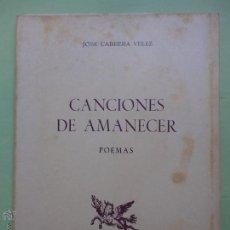 Libros de segunda mano: CANCIONES DE AMANECER. JOSÉ CABRERA VELEZ. EDICIONES RONDAS AÑO 1978. Lote 53338455