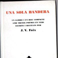 Libros de segunda mano: J. V. FOIX : UNA SOLA BANDERA (EDICIONS 62, 2007) EN CATALÁN. LIBRO + CD. Lote 53413526