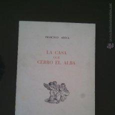 Libros de segunda mano: LA CASA QUE CERRO EL ALBA - FRANCISCO AROCA. Lote 53442499