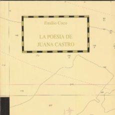 Libros de segunda mano: EMILIO COCO LA POESÍA DE JUANA CASTRO TRAYECTORIA DE NAVEGANTES 1992. Lote 53509802