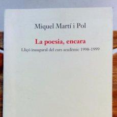 Libros de segunda mano: MIQUEL MARTI I POL. LA POESIA, ENCARA. VER. Lote 53740678