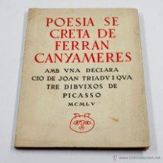 Libros de segunda mano: POESIA SECRETA DE FERRAN CANYAMERES, DIBUIXOS DE PICASSO, 1955. DEDICADO POR EL AUTOR A A. COSTA. Lote 53777996