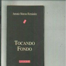 Libros de segunda mano: TOCANDO FONDO. ANTONIO MORENO HERNÁNDEZ. Lote 53906225