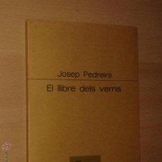 Libros de segunda mano: JOSEP PEDREIRA - EL LLIBRE DELS VERNS - PROA, 1985 [PRIMERA EDICIÓ]. Lote 54001762