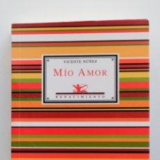 Libros de segunda mano: MIO AMOR - VICENTE NUÑEZ. Lote 211828117