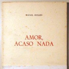 Libros de segunda mano: GUILLÉN, RAFAEL - AMOR, ACASO NADA - 1968 - 1ª ED.. Lote 54023398
