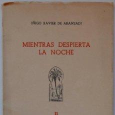 Libros de segunda mano: MIENTRAS DESPIERTA LA NOCHE, IÑIGO XAVIER DE ARANZADI. DEDICATORIA AUTÓGRAFA. 1950. Lote 54856474