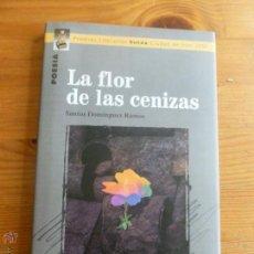 Livres d'occasion: LA FLOR DE LAS CENIZAS. SANTOS DOMINGUEZ RAMOS. PREMIO IRUN 2007 KUTXA. 86 PP. Lote 54978968