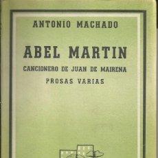 Libros de segunda mano: ABEL MARTÍN, CANCIONERO DE JUAN MAIRENA, PROSAS VARIAS. ANTONIO MACHADO 2ª EDICION BUENOS AIRES 1953. Lote 55128305
