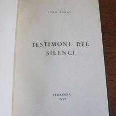 Libros de segunda mano: TESTIMONI DEL SILENCI. BARAT, JOAN. 1952. DEDICATORIA AUTOGRAFA.. Lote 55317358