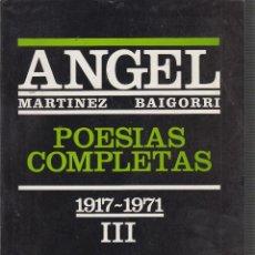 Libros de segunda mano: ANGEL MARTINEZ BAIGORRI, POESIAS COMPLETAS, TOMO III ,( 1917 - 1971 ) . ED. EMILIO RIO,1981. Lote 55332923