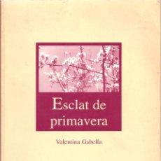 Libros de segunda mano: ESCLAT DE PRIMAVERA. DE VALENTINA GABELLA ( POEMAS EN CASTELLANO Y CATALÁN ). Lote 55375846